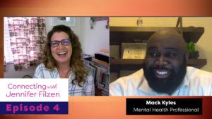 Connecting with Jennifer Filzen - Episode 4 - Mack Kyles