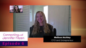 Connecting with Jennifer Filzen - Episode 6 - Melissa Atchley