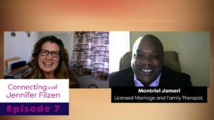 Connecting with Jennifer Filzen - Episode 7 - Montriel Jamari